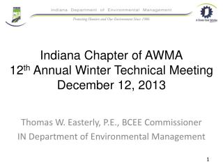 Indiana Chapter of AWMA 12 th  Annual Winter Technical Meeting December 12, 2013