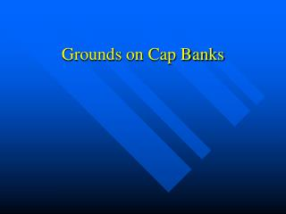 Grounds on Cap Banks