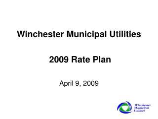 Winchester Municipal Utilities  2009 Rate Plan April 9, 2009