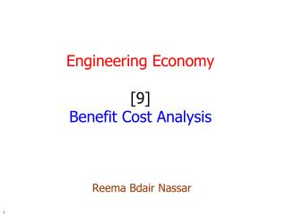 Engineering Economy [9] Benefit Cost Analysis Reema Bdair Nassar