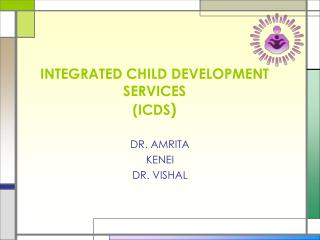 INTEGRATED CHILD DEVELOPMENT SERVICES  (ICDS )