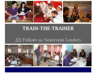 TRAIN-THE-TRAINER J2J Fellows as Newsroom Leaders