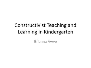 Constructivist Teaching and Learning in Kindergarten