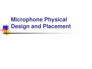Microphone Physical Design and Placement