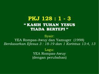 PKJ 128 : 1 - 3