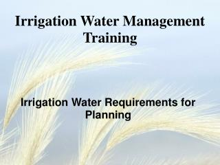 Irrigation Water Requirements for Planning