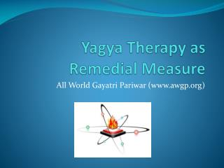 Yagya  Therapy as Remedial Measure