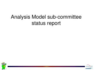 Analysis Model sub-committee status report