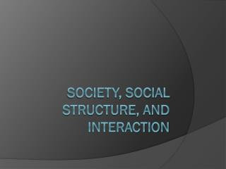 Society, Social Structure, and Interaction