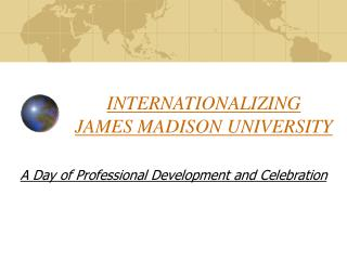 INTERNATIONALIZING JAMES MADISON UNIVERSITY