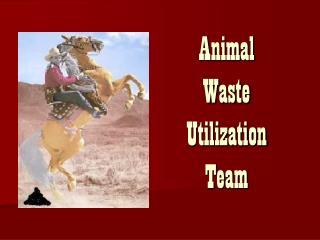 Animal  Waste  Utilization  Team