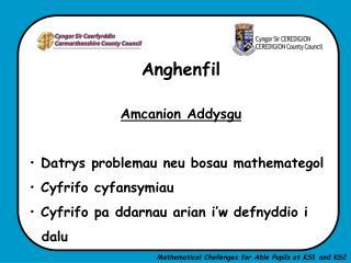 Anghenfil Amcanion Addysgu  Datrys problemau neu bosau mathemategol  Cyfrifo cyfansymiau