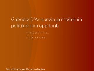 Gabriele  D'Annunzio  ja modernin politikoinnin oppitunti