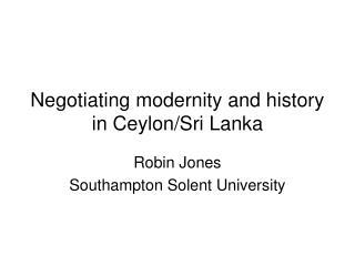 Negotiating modernity and history in Ceylon/Sri Lanka