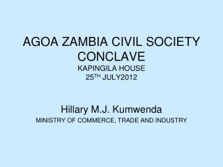 AGOA ZAMBIA CIVIL SOCIETY  CONCLAVE KAPINGILA HOUSE 25 TH  JULY2012