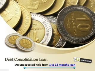 Debt Consolidation Loans-An unexpected help from 1 to 12 mon