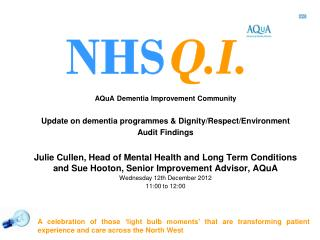 AQuA Dementia Improvement Community Update on dementia programmes & Dignity/Respect/Environment