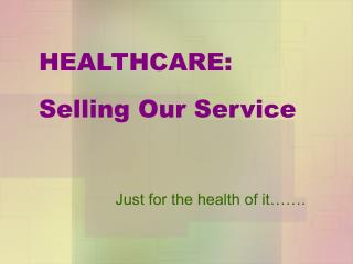 HEALTHCARE:   Selling Our Service