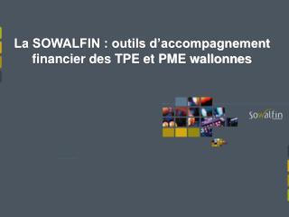 La SOWALFIN : outils d'accompagnement financier des TPE et PME wallonnes