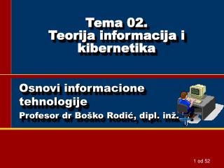 Tema 0 2 . Te orija  informacija  i  kibernetika