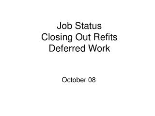 Job Status Closing Out Refits Deferred Work