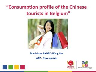 """""""Consumption profile of the Chinese tourists in Belgium"""" Dominique ANDRE- Wang Yan"""