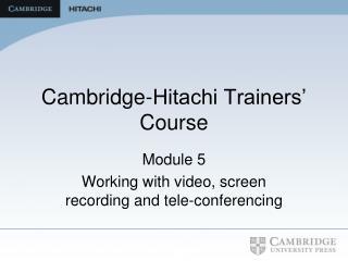Cambridge-Hitachi Trainers' Course