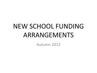 NEW SCHOOL FUNDING ARRANGEMENTS