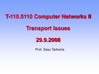 T-110.5110 Computer Networks II Transport Issues 29.9.2008