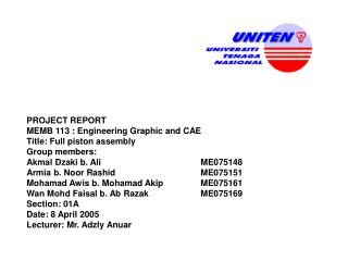 PROJECT REPORT MEMB 113 : Engineering Graphic and CAE Title: Full piston assembly Group members: