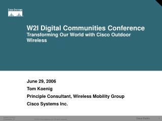 W2I Digital Communities Conference  Transforming Our World with Cisco Outdoor Wireless