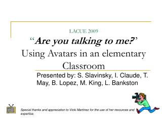 "LACUE 2009 "" Are you talking to me? "" Using Avatars in an elementary Classroom"