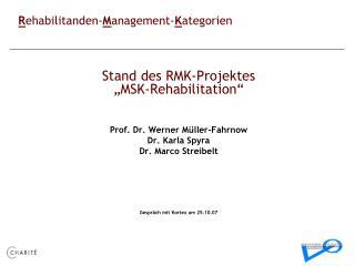 """Stand des RMK-Projektes """"MSK-Rehabilitation"""" Prof. Dr. Werner Müller-Fahrnow Dr. Karla Spyra"""