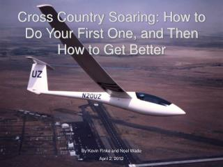 Cross Country Soaring: How to Do Your First One, and Then How to Get Better