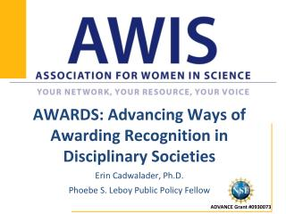 AWARDS: Advancing Ways of Awarding Recognition in Disciplinary Societies Erin Cadwalader, Ph.D.