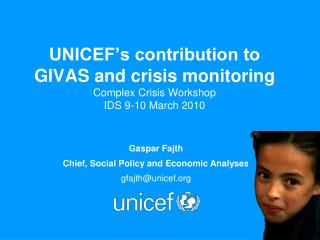 UNICEF's contribution to GIVAS and crisis monitoring Complex Crisis Workshop IDS 9-10 March 2010