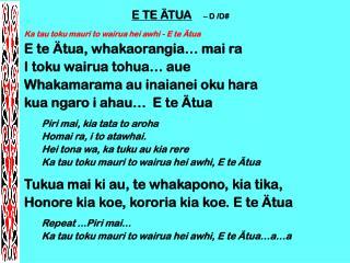 E TE ÄTUA – D /D# Ka tau toku mauri to wairua hei awhi - E te Ätua E te Ätua, whakaorangia… mai ra