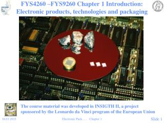 FYS4260 –FYS9260 Chapter 1 Introduction: Electronic products, technologies and packaging