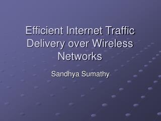 Efficient Internet Traffic Delivery over Wireless Networks