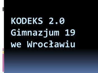 Kodeks 2.0      Gimnazjum  19 we Wrocławiu