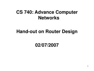 CS 740: Advance Computer Networks Hand-out on Router Design 02/07/2007