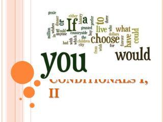 Conditionals I,  II