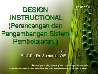 DESIGN  .INSTRUCTIONAL  (Perancangan dan Pengembangan Sistem Pembelajaran )