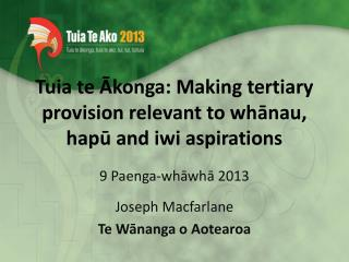 Tuia te Ākonga: Making tertiary provision relevant to whānau, hapū and iwi aspirations