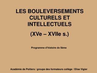 LES BOULEVERSEMENTS CULTURELS ET INTELLECTUELS  XVe   XVIIe s.