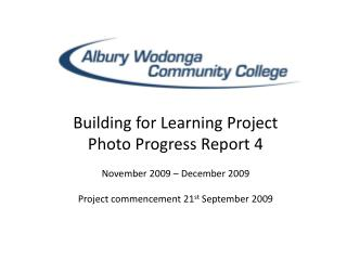 Building for Learning Project Photo Progress Report 4 November 2009 – December 2009