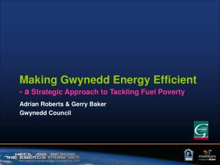 Making Gwynedd Energy Efficient - a  Strategic Approach to Tackling Fuel Poverty