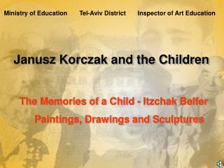 Janusz Korczak and the Children  The Memories of a Child - Itzchak Belfer