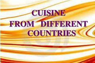 CUISINE  FROM   DIFFERENT COUNTRIES