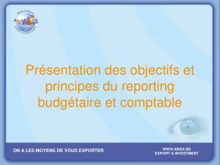 Présentation des objectifs et principes du reporting budgétaire et comptable